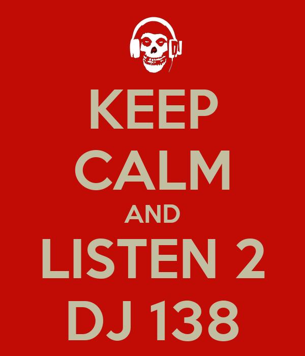 KEEP CALM AND LISTEN 2 DJ 138
