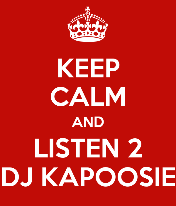 KEEP CALM AND LISTEN 2 DJ KAPOOSIE