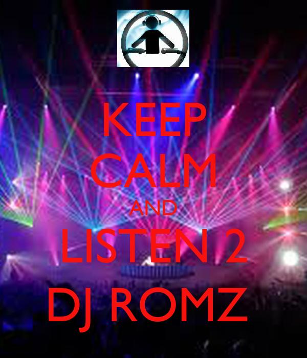 KEEP CALM AND LISTEN 2 DJ ROMZ