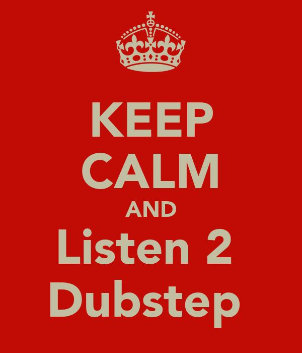 KEEP CALM AND Listen 2  Dubstep