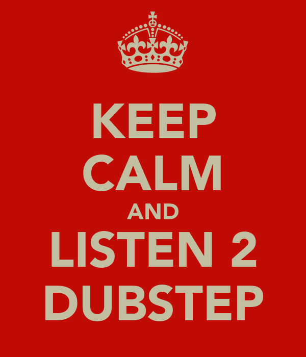 KEEP CALM AND LISTEN 2 DUBSTEP