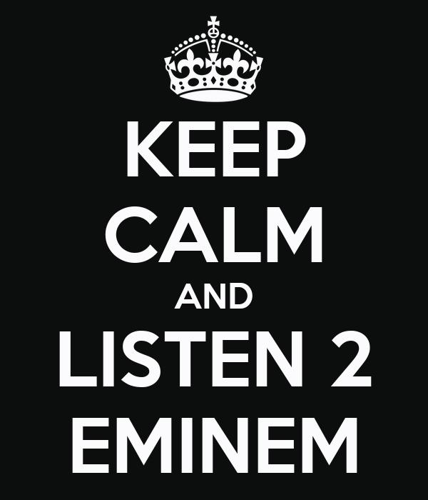 KEEP CALM AND LISTEN 2 EMINEM