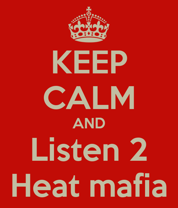KEEP CALM AND Listen 2 Heat mafia
