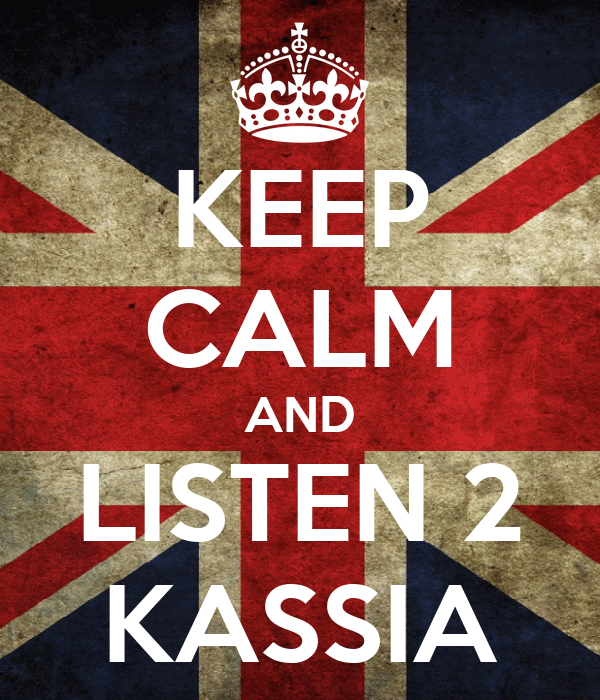 KEEP CALM AND LISTEN 2 KASSIA