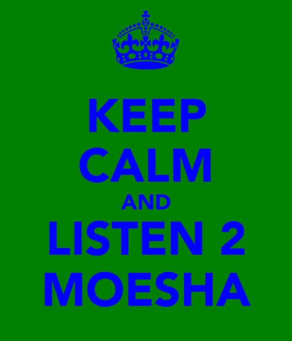 KEEP CALM AND LISTEN 2 MOESHA
