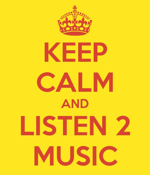 KEEP CALM AND LISTEN 2 MUSIC