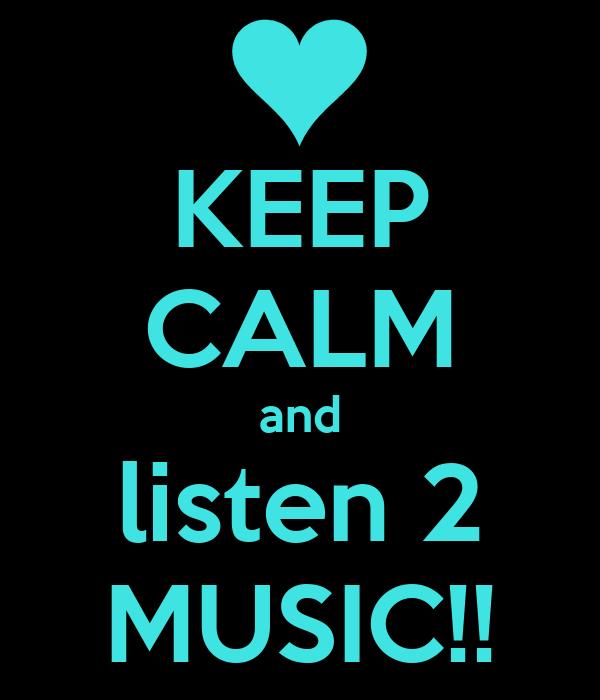 KEEP CALM and listen 2 MUSIC!!