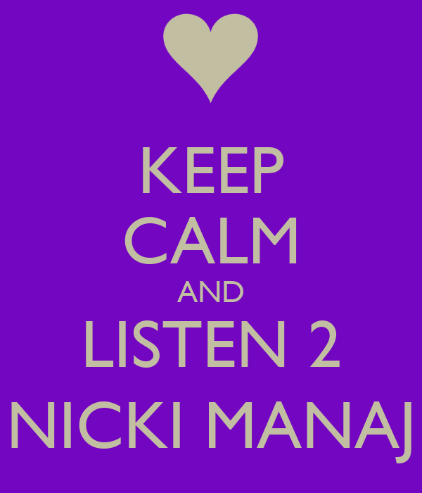 KEEP CALM AND LISTEN 2 NICKI MANAJ