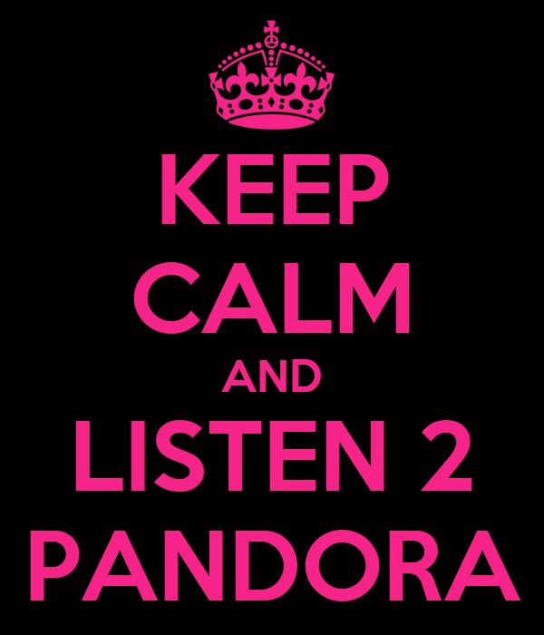 KEEP CALM AND LISTEN 2 PANDORA