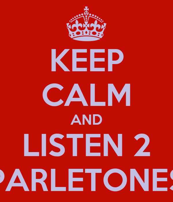 KEEP CALM AND LISTEN 2 PARLETONES