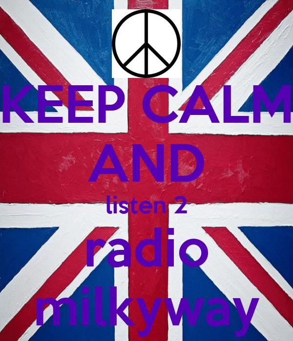 KEEP CALM AND listen 2 radio milkyway