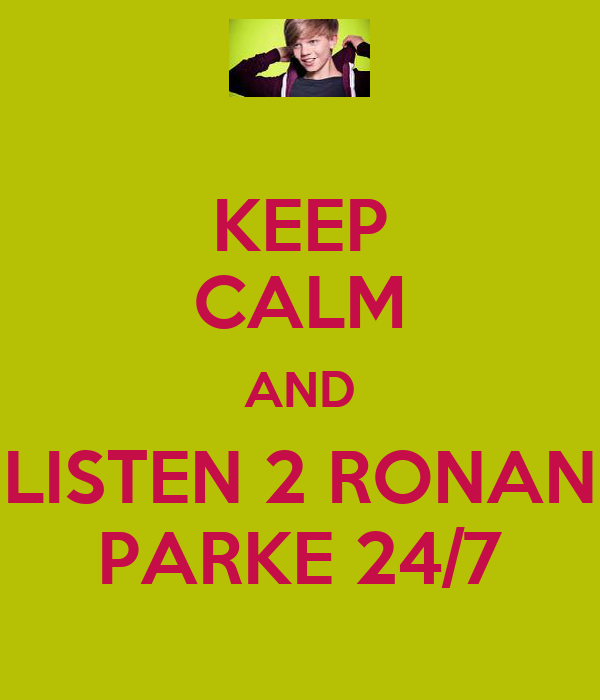 KEEP CALM AND LISTEN 2 RONAN PARKE 24/7