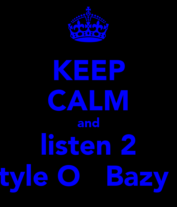 KEEP CALM and listen 2 Style O   Bazy B