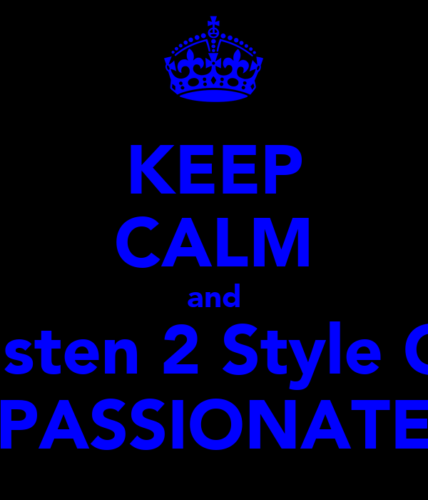 KEEP CALM and Listen 2 Style O  PASSIONATE