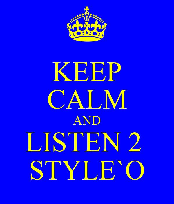 KEEP CALM AND LISTEN 2  STYLE`O