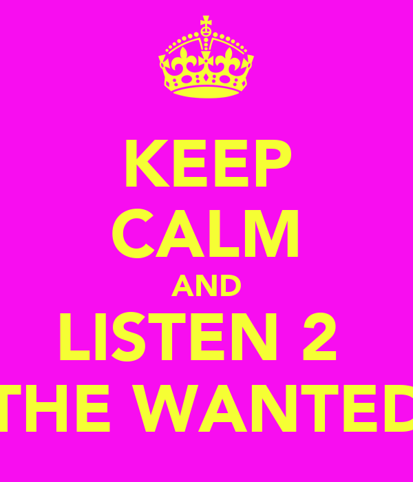 KEEP CALM AND LISTEN 2  THE WANTED