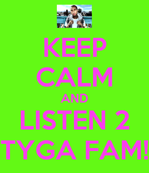 KEEP CALM AND LISTEN 2 TYGA FAM!