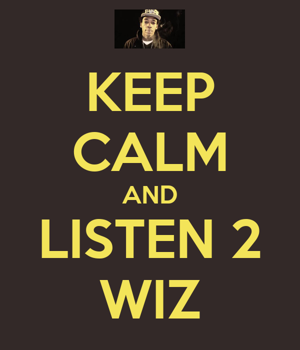 KEEP CALM AND LISTEN 2 WIZ