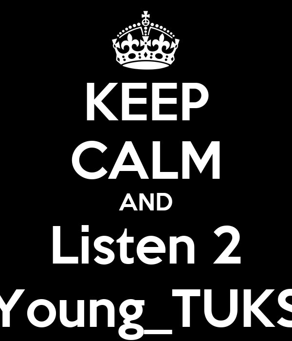 KEEP CALM AND Listen 2 Young_TUKS