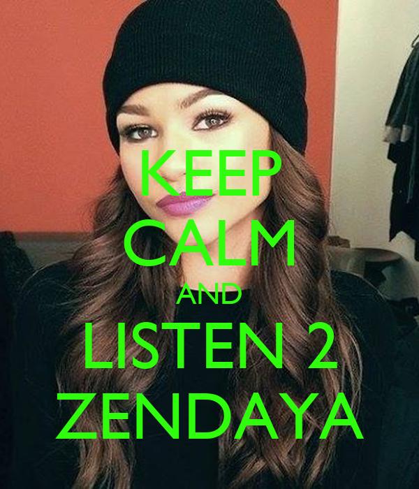 KEEP CALM AND LISTEN 2 ZENDAYA