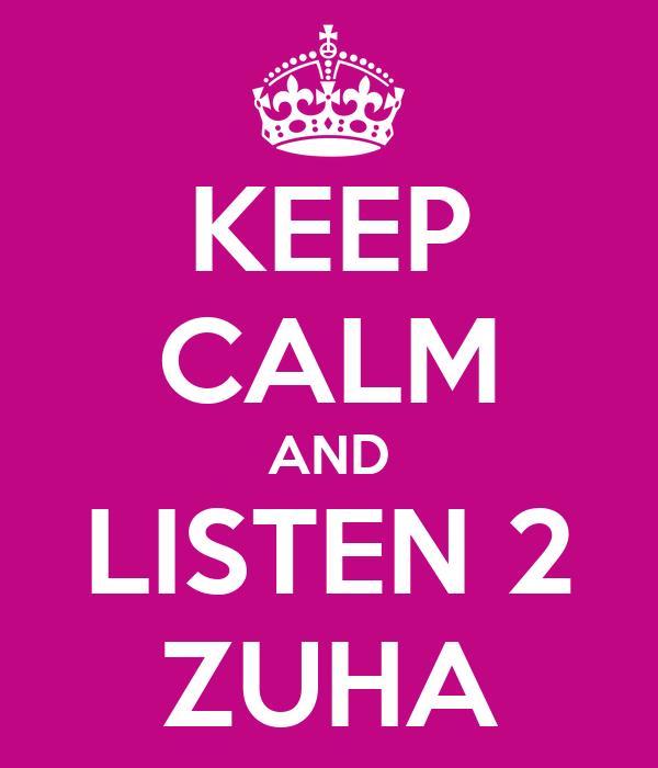 KEEP CALM AND LISTEN 2 ZUHA