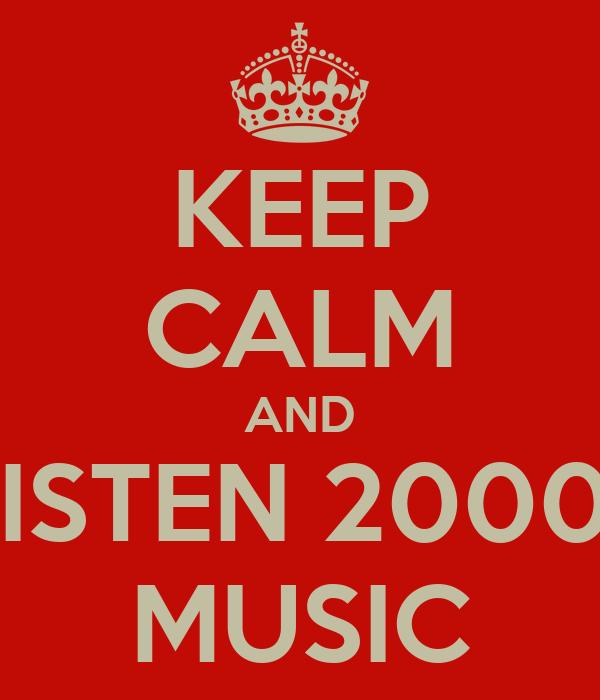 KEEP CALM AND LISTEN 2000s MUSIC