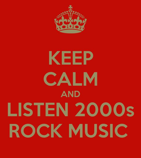 KEEP CALM AND LISTEN 2000s ROCK MUSIC