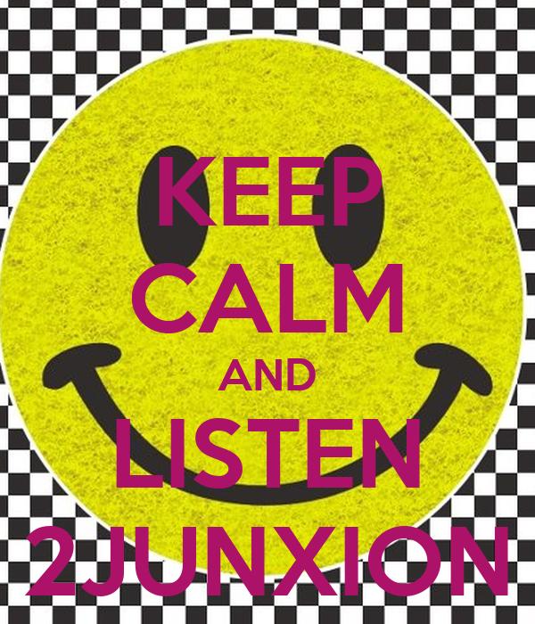 KEEP CALM AND LISTEN 2JUNXION