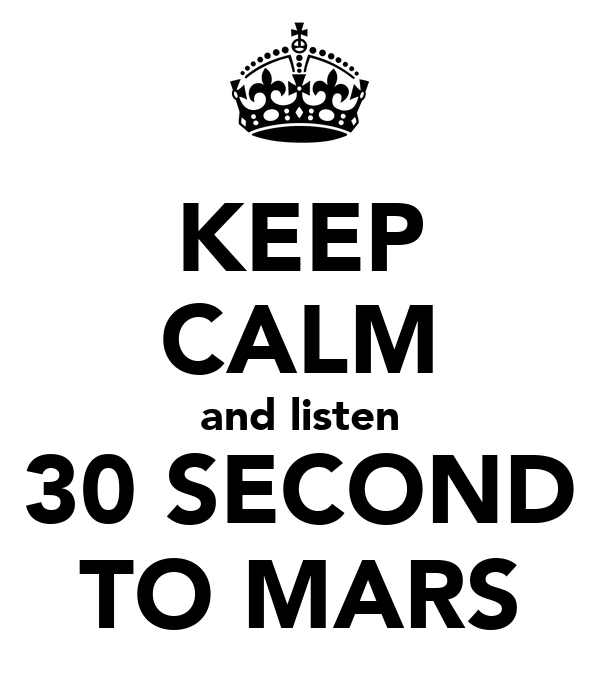 KEEP CALM and listen 30 SECOND TO MARS