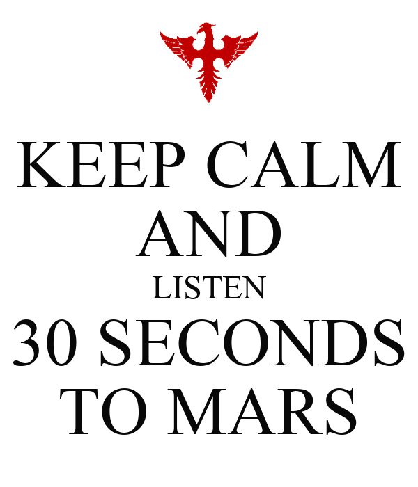 KEEP CALM AND LISTEN 30 SECONDS TO MARS