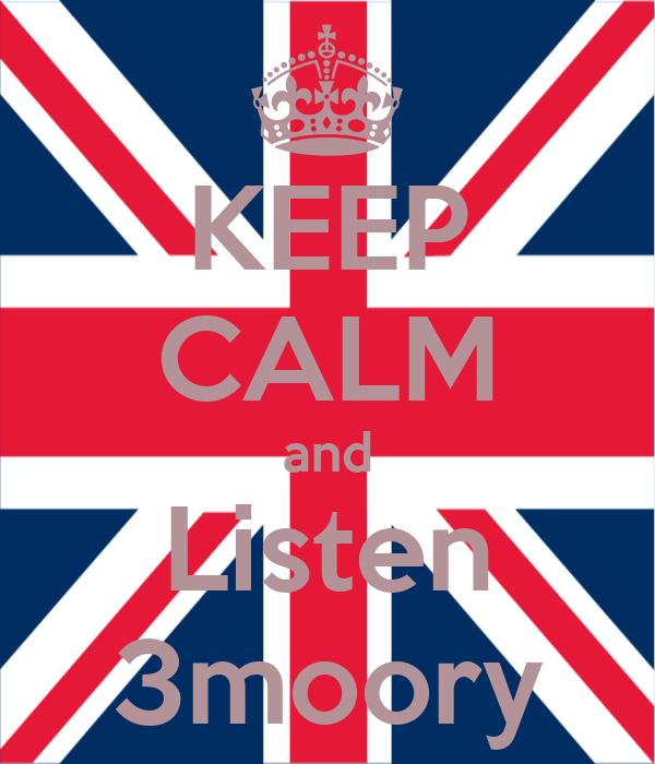 KEEP CALM and Listen 3moory