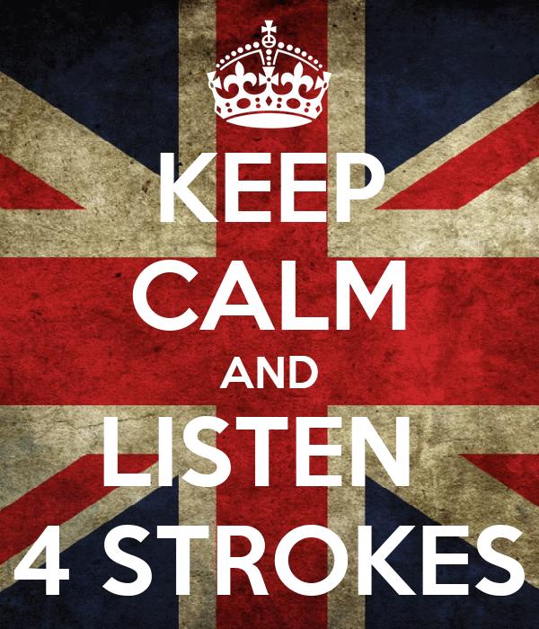 KEEP CALM AND LISTEN  4 STROKES