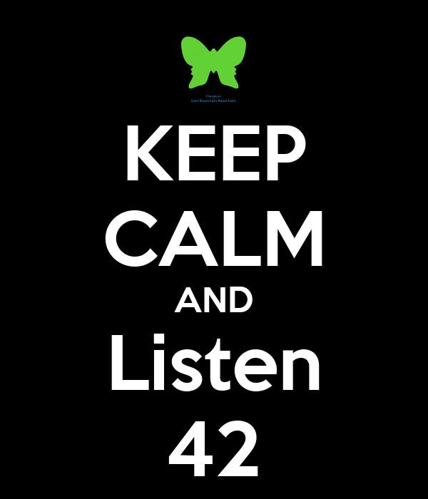 KEEP CALM AND Listen 42