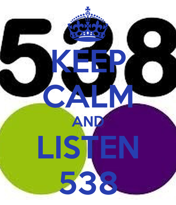 KEEP CALM AND LISTEN 538
