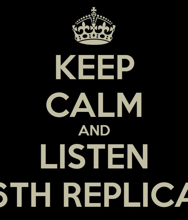 KEEP CALM AND LISTEN 6TH REPLICA