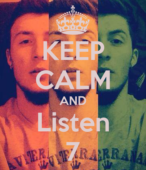 KEEP CALM AND Listen 7