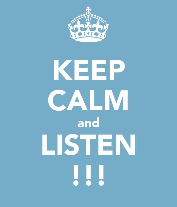 KEEP CALM and LISTEN !!!