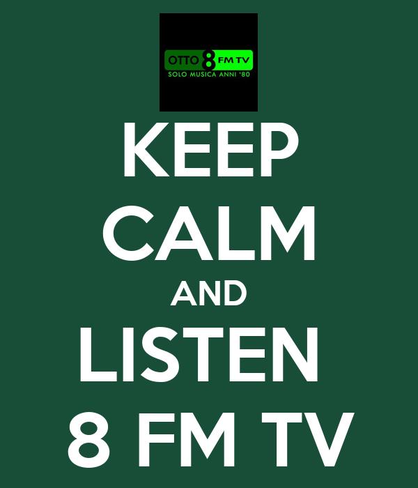 KEEP CALM AND LISTEN  8 FM TV