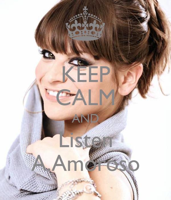 KEEP CALM AND Listen A.Amoroso