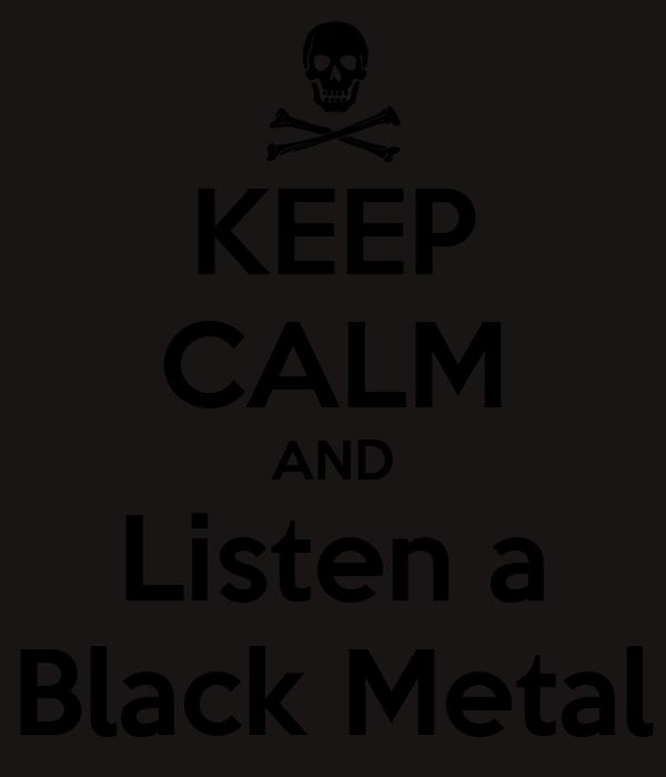 KEEP CALM AND Listen a Black Metal