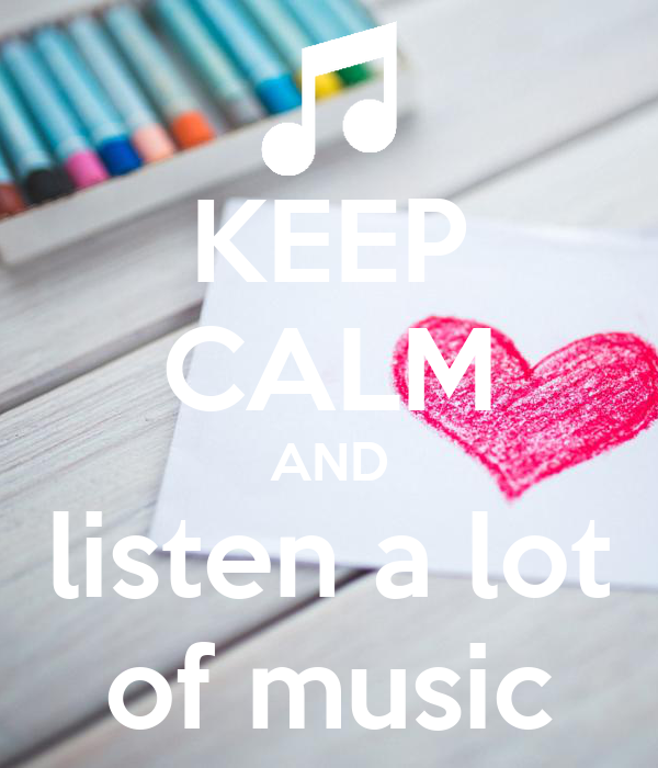 KEEP CALM AND listen a lot of music