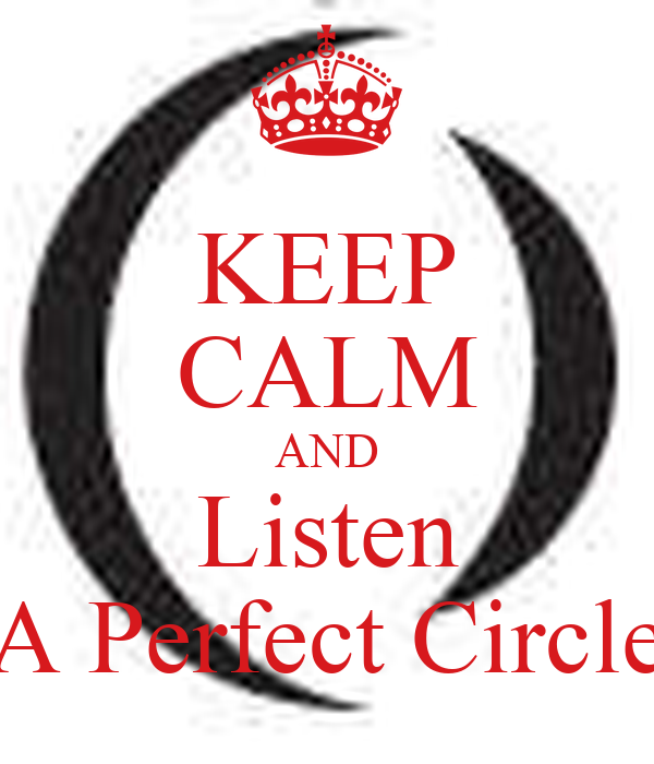 KEEP CALM AND Listen A Perfect Circle
