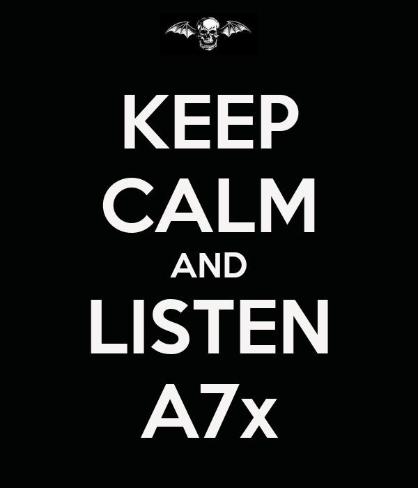 KEEP CALM AND LISTEN A7x
