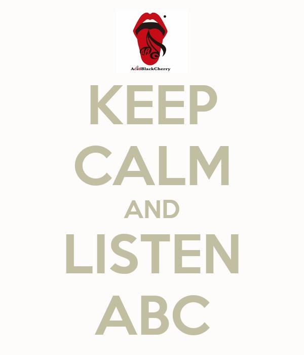 KEEP CALM AND LISTEN ABC