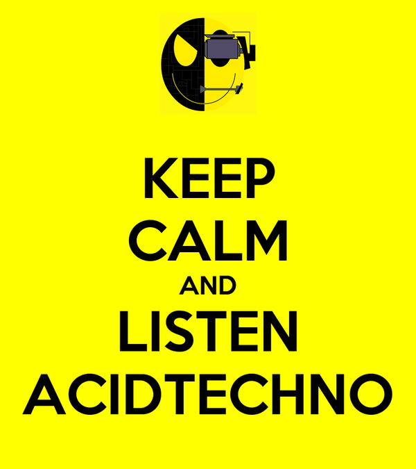 KEEP CALM AND LISTEN ACIDTECHNO