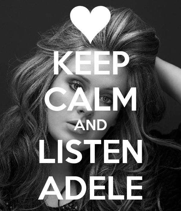 KEEP CALM AND LISTEN ADELE
