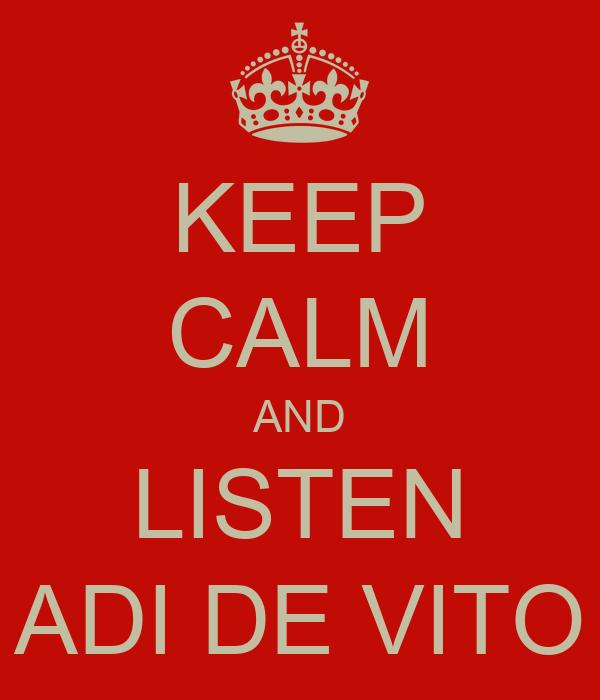 KEEP CALM AND LISTEN ADI DE VITO