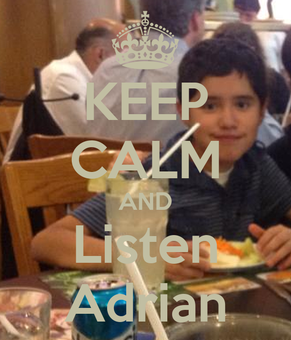 KEEP CALM AND Listen Adrian