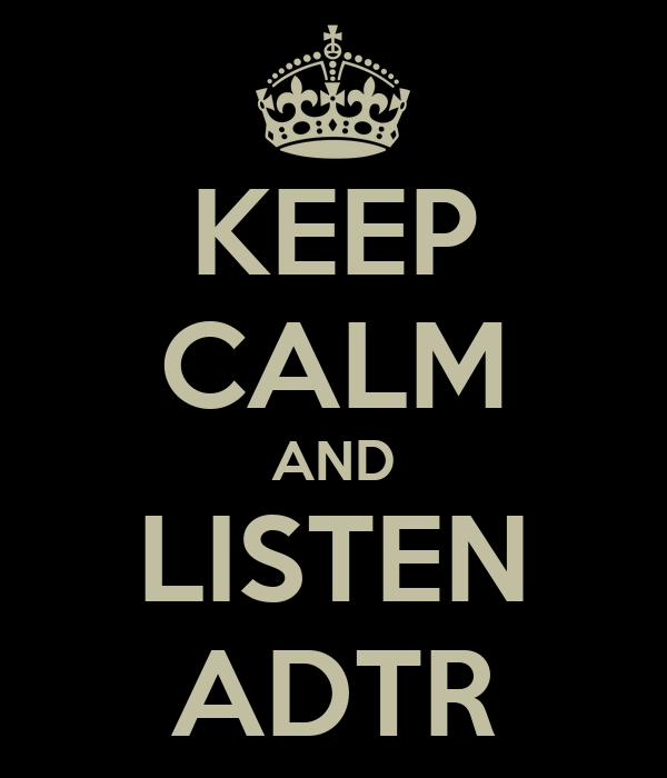 KEEP CALM AND LISTEN ADTR