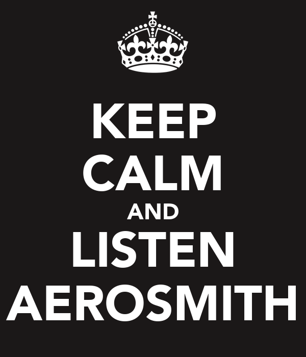 KEEP CALM AND LISTEN AEROSMITH